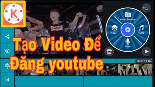 Hướng Dẫn Làm Video Bằng KineMaster Trên Điện Thọai   Đăng lên Youtube