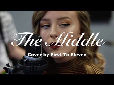 The Middle Zedd Lyrics Cover by First To Eleven