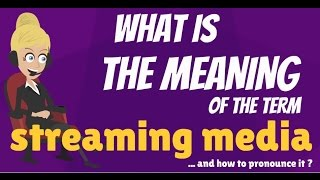 What is STREAMING MEDIA? What does STREAMING MEDIA mean? STREAMING MEDIA meaning & explanation