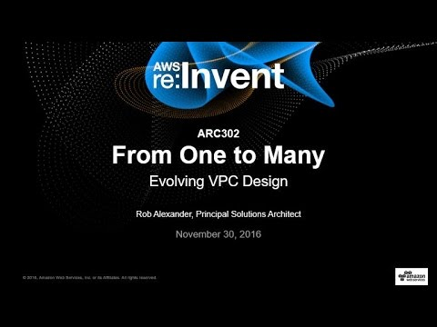 AWS re:Invent 2016: From One to Many: Evolving VPC Design (ARC302)