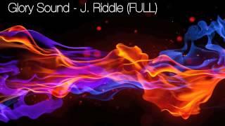 Glory Sound - J. Riddle (Full Version)