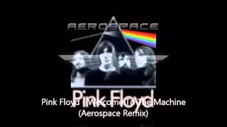 Pink Floyd - Welcome To The Machine (Aerospace Remix)