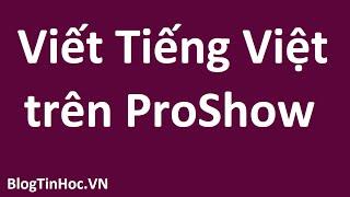 Cách gõ tiếng Việt trong Proshow Producer 6.0 chi tiết