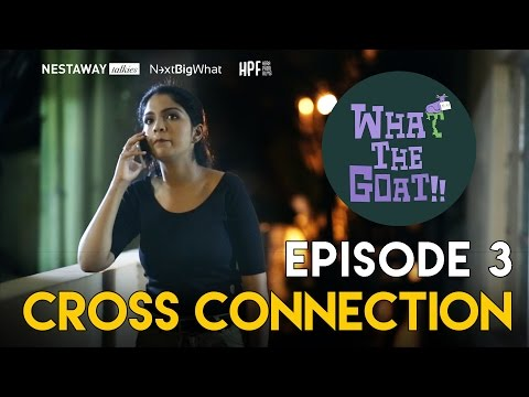 What The Goat | Episode 03 | Cross Connection