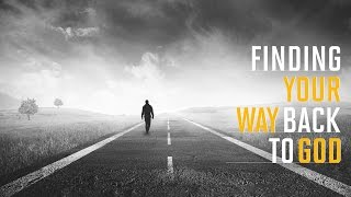 Finding Your Way Back To God -