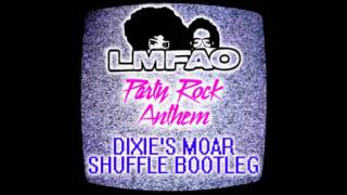 LMFAO - Party Rock Anthem (Dixie's Moar Shuffle Bootleg)