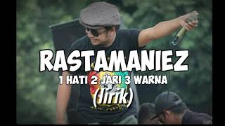 Rastamaniez -1 Hati 2 Jari 3 Warna-  Lyric