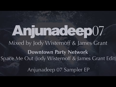 Downtown Party Network - Space Me Out  (Jody Wisternoff & James Grant Edit) - Anjunadeep 07 Sampler