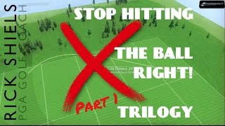 STOP HITTING THE BALL RIGHT - TRILOGY Pt1