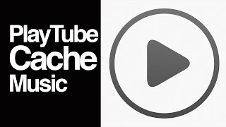 playTube Cache Songs Music , How to Cache all songs music, PlayTube App iPhone iPad iPod