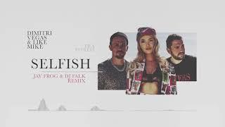 Dimitri Vegas & Like Mike ft. Era Istrefi - Selfish (Jay FROG & DJ FALK remix)