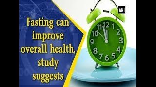 Fasting can improve overall health, study suggests - Health News