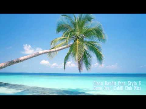 Clean Bandit Feat. Stylo G - Come Over (Cahill Club Mix)