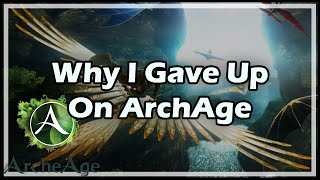 Why I Gave Up On ArcheAge