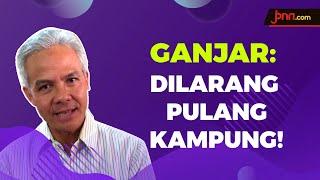 Ganjar Pranowo: Perantau Dilarang Pulang ke Jawa Tengah - JPNN.com