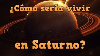 ¿Cómo sería vivir en Saturno?
