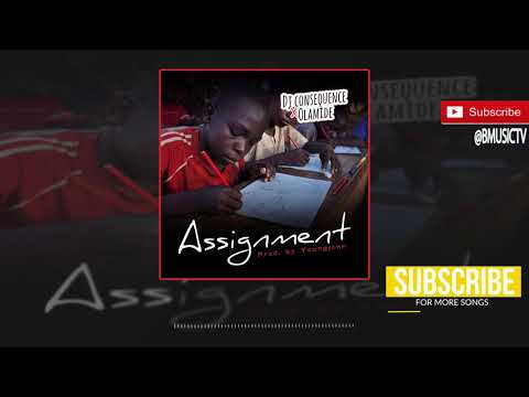 DJ Consequence x Olamide - Assignment (OFFICIAL AUDIO 2017)