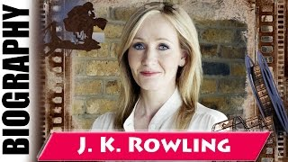 Author Of Harry Potter Series J. K. Rowling - Biography and Life Story