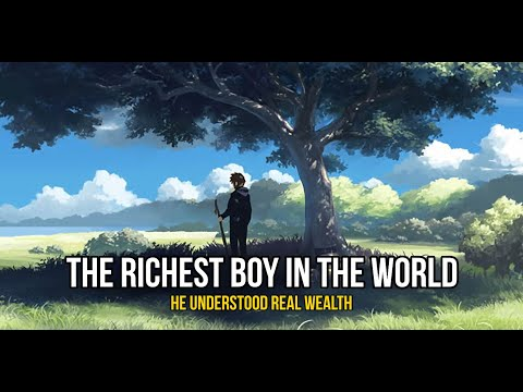 The Richest Boy In The World - an inspirational story