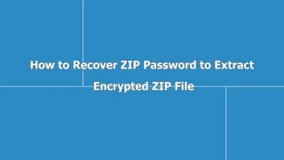 How to Recover ZIP Password to Extract Encrypted ZIP File