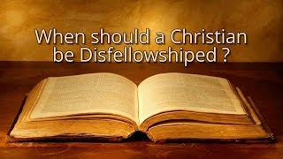when should a christian be disfellowshipped?