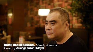 KAMU DAN KENANGAN - MAUDY AYUNDA   Cover by Awang Ferdian Hidayat
