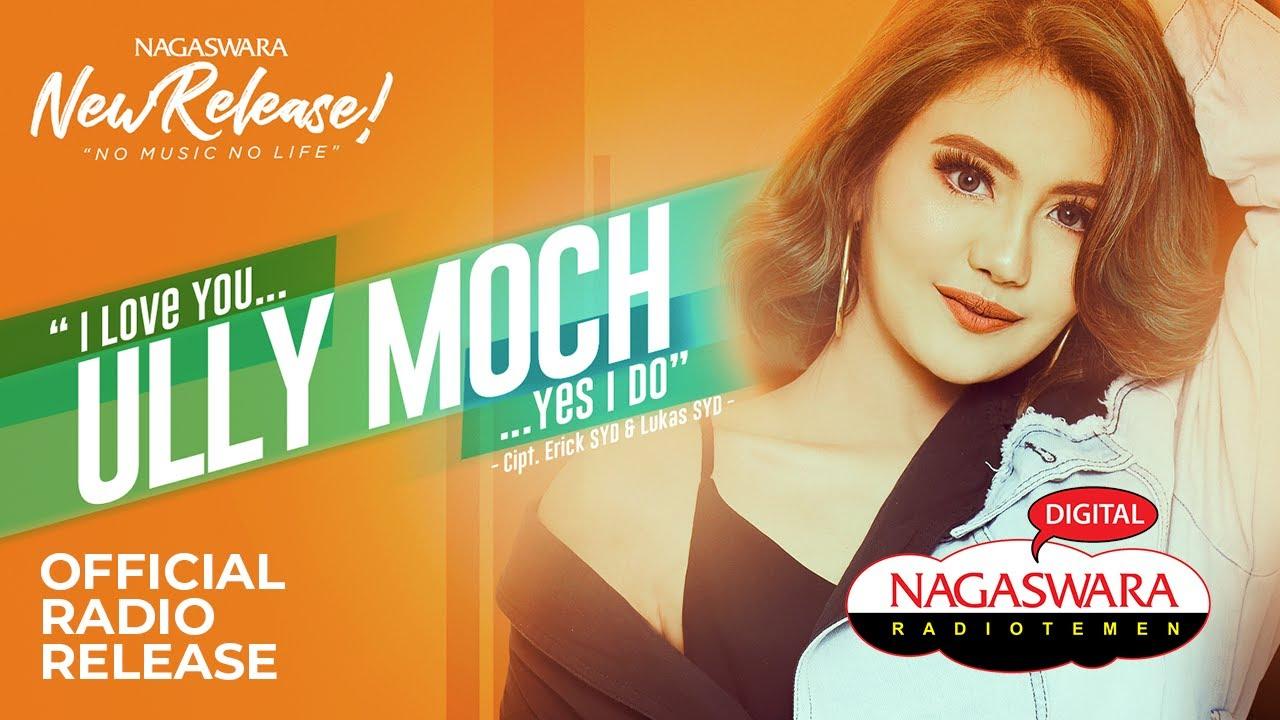 Ully Moch - I Love You Yes I Do (Official Radio Release) NAGASWARA