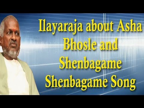 Ilayaraja About Asha Bhosle and Shenbagame Shenbagame Song