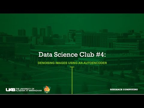 UAB Data Science Club #4: Denoising Images with Autoencoders