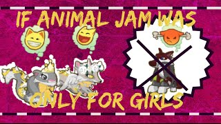 If Animal Jam Was Only For Girls