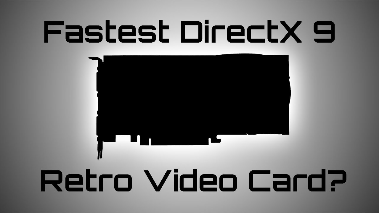 The Fastest Retro DirectX 9 Video Card? - GPU History - Most