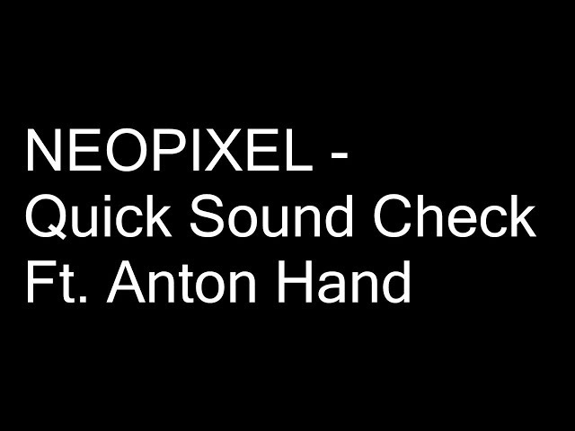 NEOPIXEL - Quick Sound Check ft. Anton Hand (Sounds Sampled from H3VR)