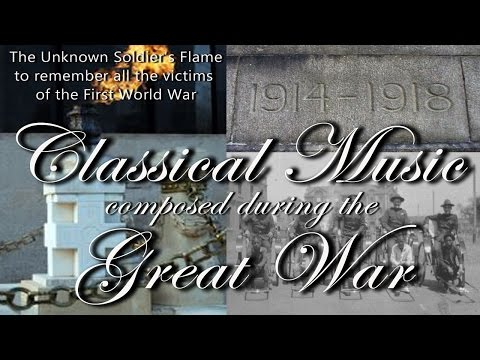 100th Anniversary of the First World War : Classical Music composed during the Great War