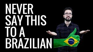 NEVER SAY THIS TO A BRAZILIAN!!!