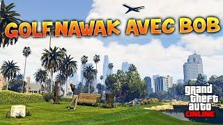 GTA V - SESSION GOLF & NAWAK AVEC BOB LENNON
