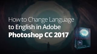How to Change Photoshop CC 2017 to English