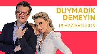 Duymadık Demeyin - 19 Mayıs 2019 - Cengiz Semercioğlu - Seren Serengil