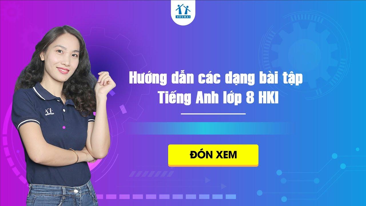 Hướng dẫn các dạng bài tập Tiếng Anh lớp 8 HKI – Cô Lê Thu Hà | HOCMAI
