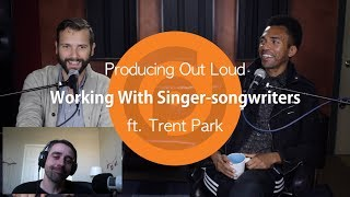 Working with Singer-songwriters | Producing Out Loud Ep. 18 ft. Trent Park
