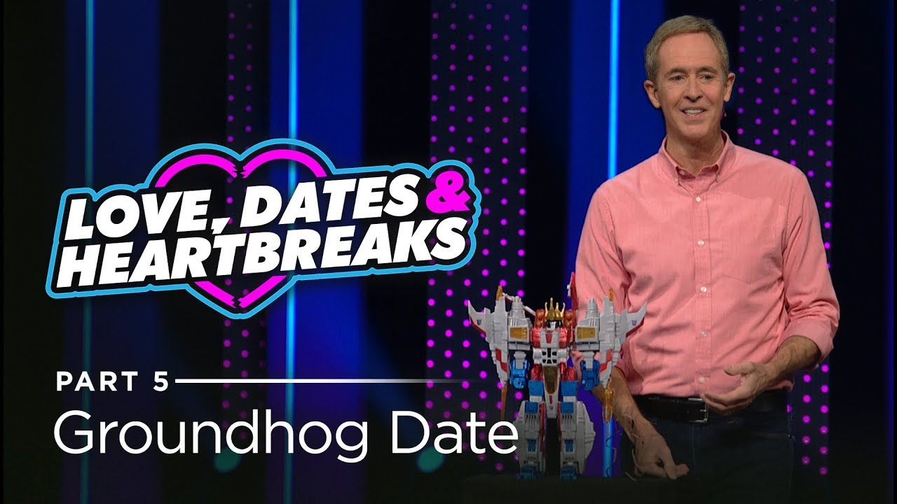 Love, Dates & Heartbreaks, Part 5: Groundhog Date // Andy Stanley