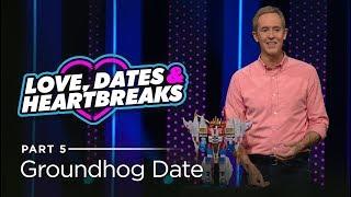 Love, Dates & Heartbreaks, Part 5: Groundhog Date // Andy Stanley