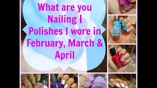 What are you Nailing | Nail polish i wore in Feb, March & April