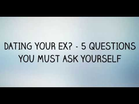 Ex Ask Dating Before Your Yourself Questions To