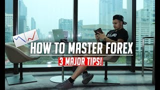 How to Master Forex Trading - 3 Major Tips