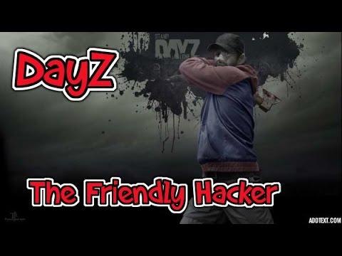 DayZ The Friendly Hacker
