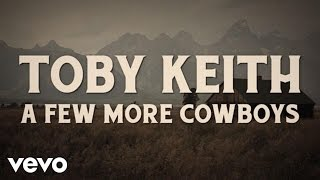 Toby Keith - A Few More Cowboys (Lyric Video) YouTube Videos