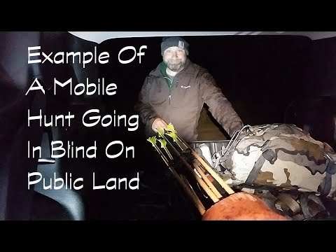 Example Of A Mobile Hunt Going In Blind On Public Land