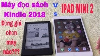 MÁY ĐỌC SÁCH KINDLE 2018 vs IPAD MINI 2 Đồng giá chọn máy nào???