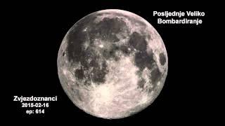 Zvjezdoznanci 2015-02-16 - Posljednje Veliko Bombardiranje