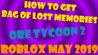 ROBLOX How to get Bag of Lost Memories? Ore Tycoon 2 Bag Hunt 2019 (Bag of Lost Memories, and more!)